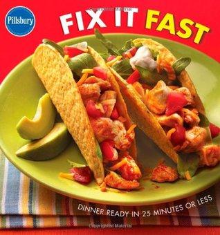 Pillsbury Fix It Fast Cookbook: Dinner Ready in 25 Minutes or Less Pillsbury Editors