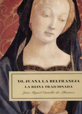 Yo, Juana la beltraneja  by  Jose Miguel Carrillo de Albornoz
