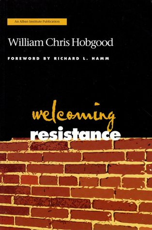 Welcoming Resistance: A Path to Faithful Ministry William Chris Hobgood