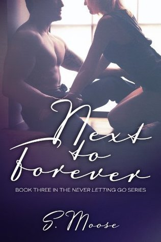 Next to Forever (Never Letting Go, #3)  by  S. Moose