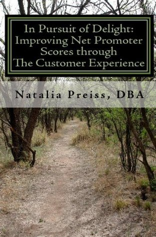 In Pursuit of Delight: Improving Net Promoter Scores through the Customer Experience Natalia Preiss