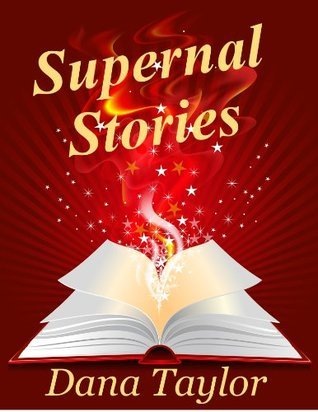 Supernal Stories  by  Dana Taylor