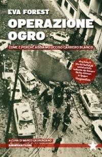 Operazione Ogro: Come e perché abbiamo ucciso Carrero Blanco  by  Eva Forest