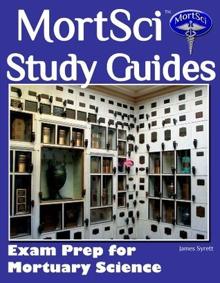 Mortsci Funeral Service Study Guides - Exam Prep for Mortuary Science James Syrett