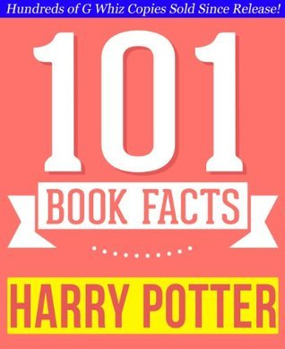 Harry Potter  by  J.K. Rowling - 101 Amazingly True Facts You Didnt Know by G. Whiz