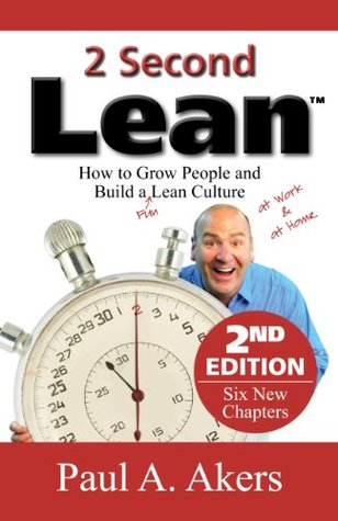 2 Second Lean - 2nd Edition: How to Grow People and Build a Fun Lean Culture  by  Paul A. Akers