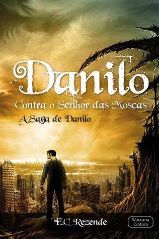 Danilo Contra o Senhor das Moscas (A Saga de Danilo) E.C. Rezende