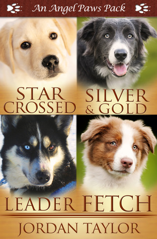 Angel Paws Pack 2: Star Crossed, Silver and Gold, Leader, Fetch Jordan Taylor