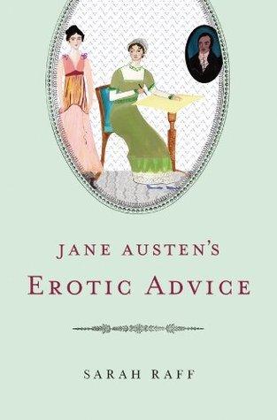 Jane Austens Erotic Advice  by  Sarah Raff