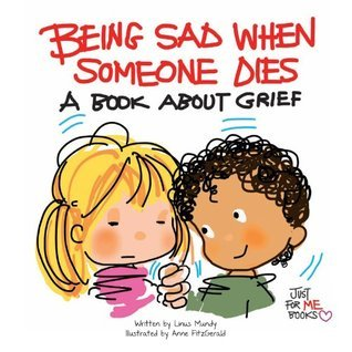 Being Sad When Someone Dies: A Book About Grief ... Just for Me! (Just for Me BooksTM)  by  Linus Mundy