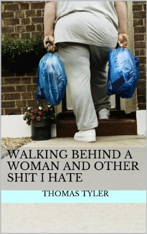 Walking Behind a Woman and Other Shit I Hate Thomas Tyler