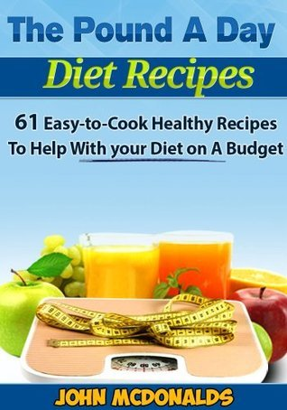 The Pound A Day Diet Recipes: 61 Easy-to-Cook Healthy Recipes to Help with your Diet On a Budget.  by  John McDonalds