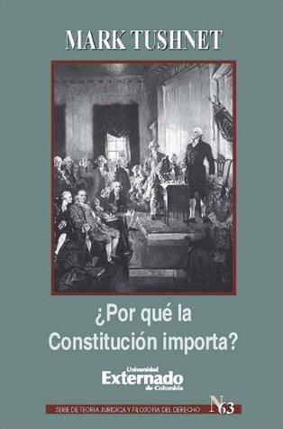 ¿Por qué la Constitución importa? Mark Tushnet