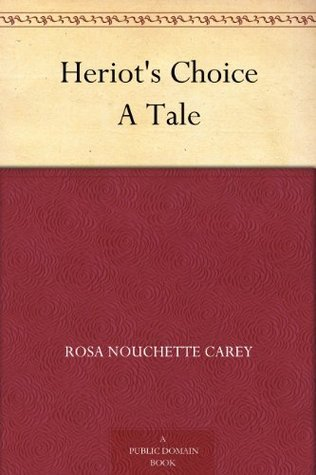 Heriots Choice A Tale  by  Rosa Nouchette Carey