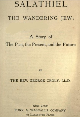 Salathiel: The Wandering Jew, a Story of the Past, the Present, and the Future  by  George Croly
