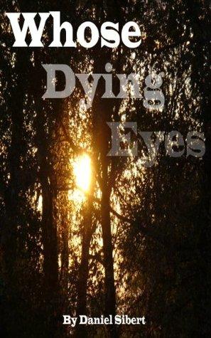 Whose Dying Eyes  by  Daniel Sibert