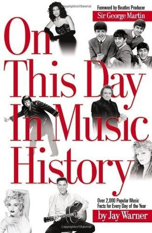 On This Day in Music History: Over 2,000 Popular Music Facts Covering Every Day of the Year Jay Warner