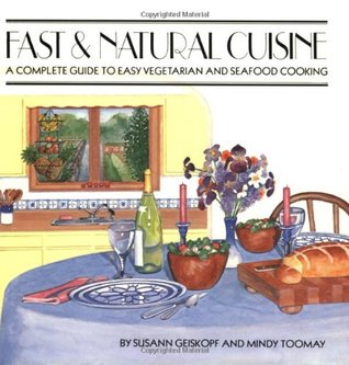 Fast and Natural Cuisine: A Complete Guide to Easy Vegetarian and Seafood Cooking  by  Susann Geiskopf