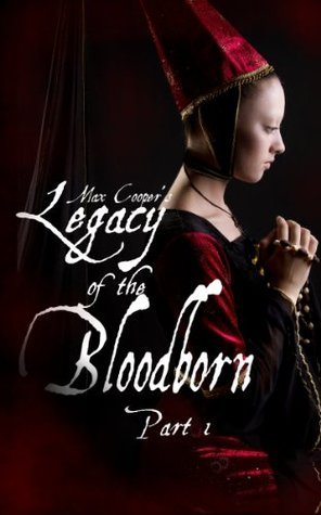 Legacy of the Bloodborn Part 1  by  Max Cooper