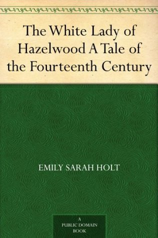 The White Lady of Hazelwood A Tale of the Fourteenth Century  by  Emily Sarah Holt