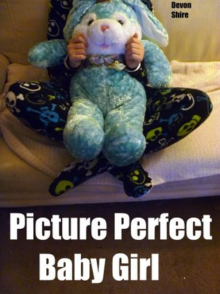 Picture Perfect Baby Girl: An ABDL Fantasy Devon Shire