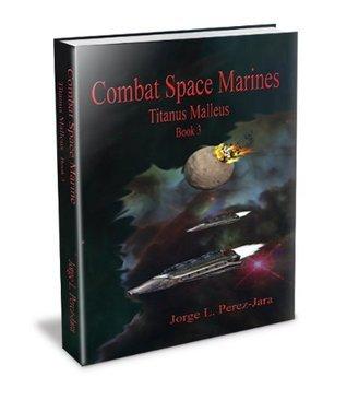 Combat Space Marines - Titanus Malleus (CSM Series)  by  Jorge Perez-Jara