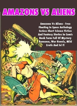Amazons Vs Aliens - Free Floating In Space Anthology Series: Short Science Fiction And Fantasy Stories In Comic Book Form Full Of Mystery Romance, War Novels, Mild Erotic And Sci Fi SciFi Comics