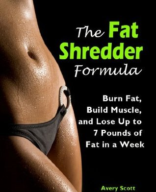 The Fat Shredder Formula: Burn Fat, Build Muscle, and Lose Weight Fast Avery Scott