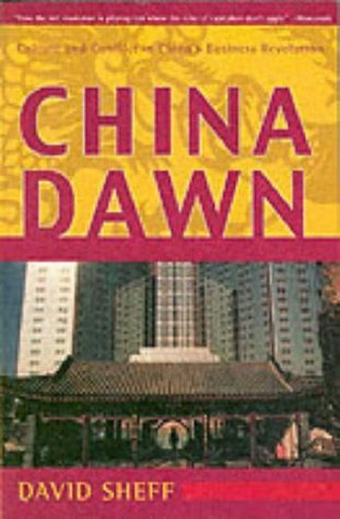 China Dawn: Culture and Conflict in Chinas Business Revolution David Sheff