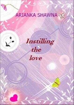 Instilling the love  by  Arianka Shawna