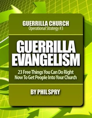 Guerrilla Evangelism: 23 FREE Things You Can Do Right Now to Get People into YOUR CHURCH!  by  Phil Spry