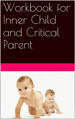 Workbook for Inner Child and Critical Parent Michele Downey