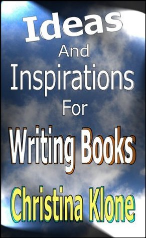 Ideas And Inspirations For Writing Books Christina Klone