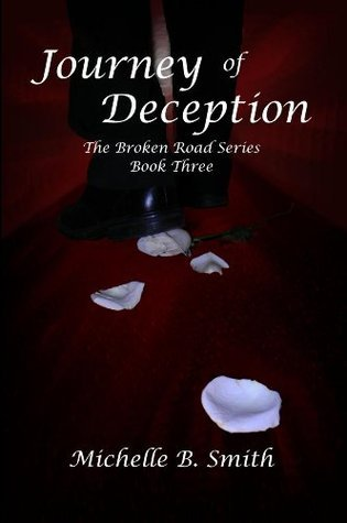 Journey of Deception (The Broken Road, #3)  by  Michelle B. Smith