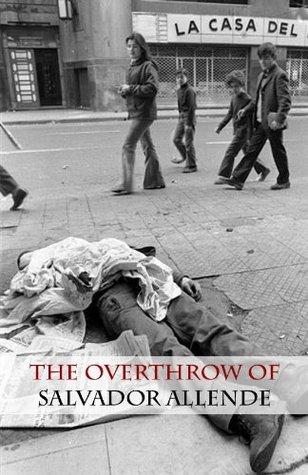 The Overthrow of Salvador Allende Ricardo Santiago