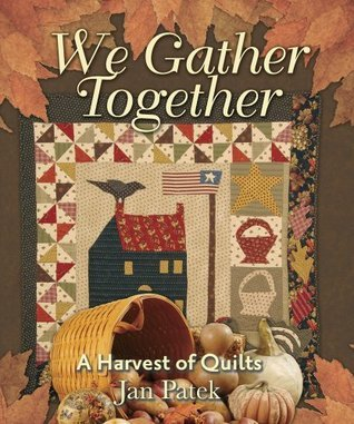 We Gather Together: A Harvest of Quilts  by  Jan Patek