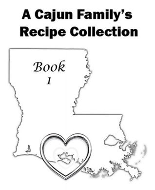 1,264 Recipes - Book 1 - A Cajun Familys Recipe Collection  by  Merlin Bodin
