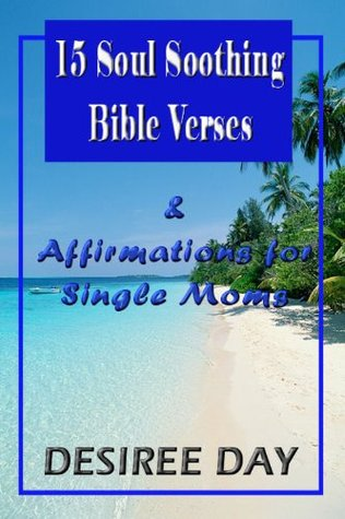 15 Soul Soothing Bible Verses & Affirmations for Single Moms Desiree Day
