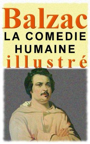 Tout le Chef doeuvre de Balzac (la Comédie Humaine) - les 93 romans et nouvelles et plus (illustré) Honoré de Balzac