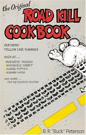 The Original Road Kill Cookbook  by  Buck Peterson