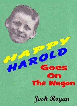 Happy Harold goes on the Wagon  by  Josh Rogan