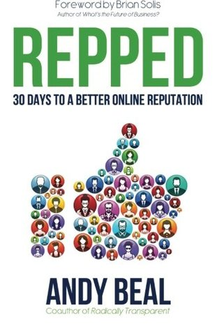 Repped: 30 Days to a Better Online Reputation Andy Beal