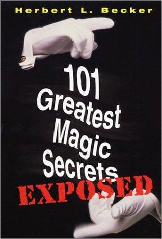 101 Greatest Magic Secrets Exposed  by  Herbert L. Becker