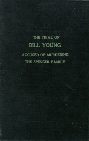 The Trial of Bill Young, the Accused of Murdering the Spencer Family  by  Kahoka Gazette-Herald