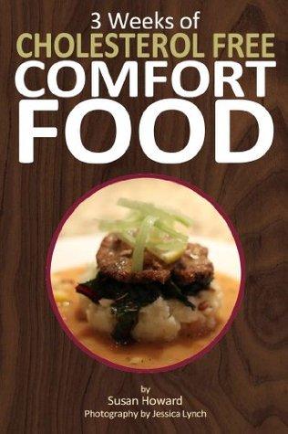 3 Weeks Of Cholesterol Free Comfort Food Susan  Howard