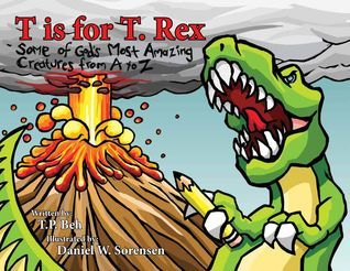 T Is for T.Rex: Some of Gods Most Amazing Creatures from A to Z  by  Terry P. Beh
