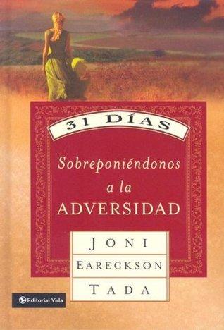 31 días sobreponiéndonos a la adversidad Joni Eareckson Tada
