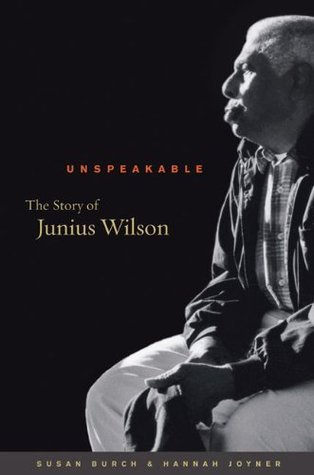 Unspeakable: The Story of Junius Wilson (Caravan Book)  by  Hannah Joyner