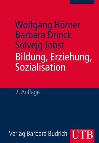 Bildung, Erziehung, Sozialisation: Grundbegriffe der Erziehungswissenschaft  by  Wolfgang Hörner