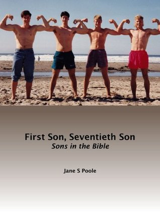 First Son, Seventieth Son: Sons in the Bible  by  Jane Poole